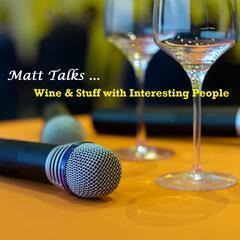 Listen to the Matt Talks Wine & Stuff with Interesting People Episode - 36: 'Matt Talks Wine & Stuff with Interesting People Episode 35 on iHeartRadio | iHeartRadio