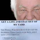 Stay off my lawn, Pokemon hunters! (pic)