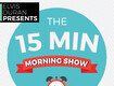 The 15 Minute Morning Show - 'Where ya Going?' - 1/13/17