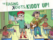 The Raging Kidiots 'Kiddy Up' Album Exclusive First Listen