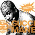 Wasted [feat. OJ Da Juiceman] - Gucci Mane
