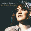 When You Say Nothing At All - Alison Krauss & Union Station