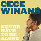 Never Have to Be Alone - CeCe Winans