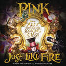 "Just Like Fire (From the Original Motion Picture ""Alice Through The Looking Glass"") - P!nk"