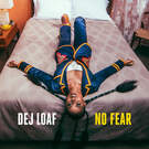 No Fear . ' - ' . Dej Loaf