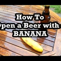 How To Open A Beer With A Bananna