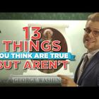 13 Things You Think Are True, But Aren't!