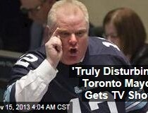 Toronto Mayor Getting TV Show?!