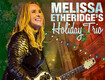 Win Tickets to Melissa Etheridge Holiday Trio