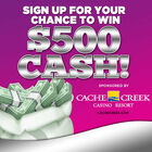 Win $500 cash from Cache Creek Casino Resort!