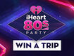 Listen to Win a VIP Trip to Our 2017 iHeart80s Party!