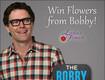 Win Flowers from Bobby Bones!