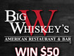 Win $50 to Big Whiskey's!