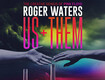 Win Roger Waters – Us + Them Tickets