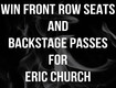 Win Front Row Seats And Backstage Passes For Eric Church