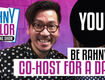 Be Rahny's Co-Host for a Day!