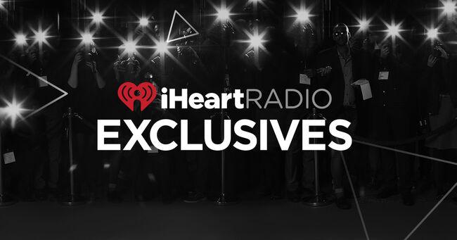 iHeartRadio Exclusives