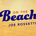 On The Beach with Joe Rossetti