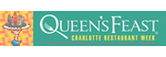 Queen's Feast: Charlotte Restaurant Week - 3 courses / $30 or $35 / July 16-25, 2021