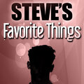 Steve's Favorite Things