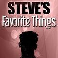 Steve's Favorite Things