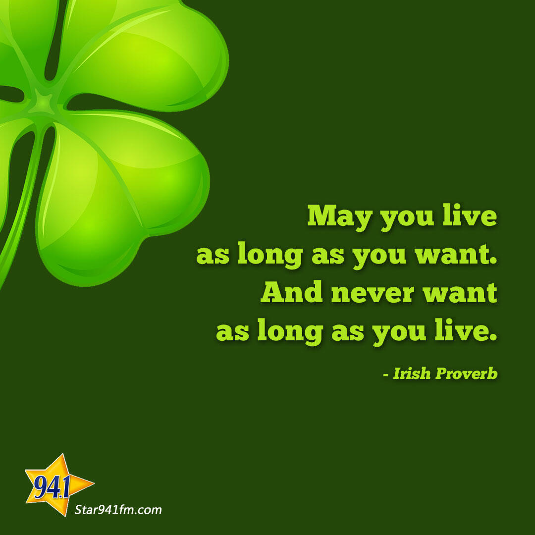 May you live as long as you want.  And never want as long as you live.