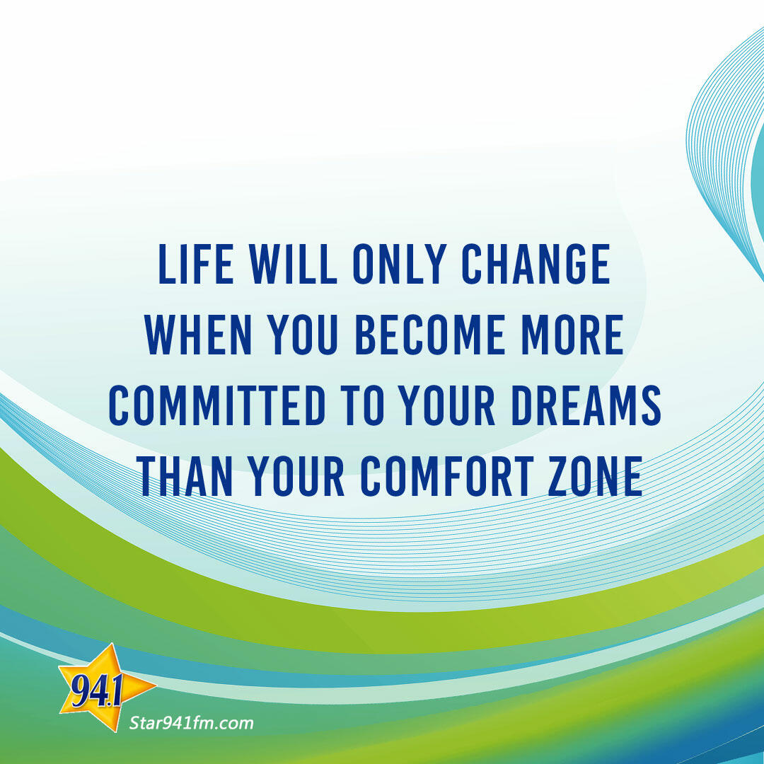 Life will only change when you become more committed to your dreams than your comfort zone.
