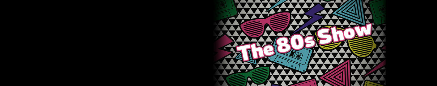 The 80s Show on Saturday Nights 8pm - Midnight
