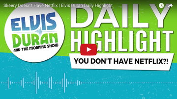 Elvis Duran - DAILY HIGHLIGHT: Skeery Doesn't Have Netflix