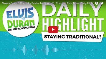 Elvis Duran - DAILY HIGHLIGHT: Skeery Doesn't Want His Easter Traditions To Change