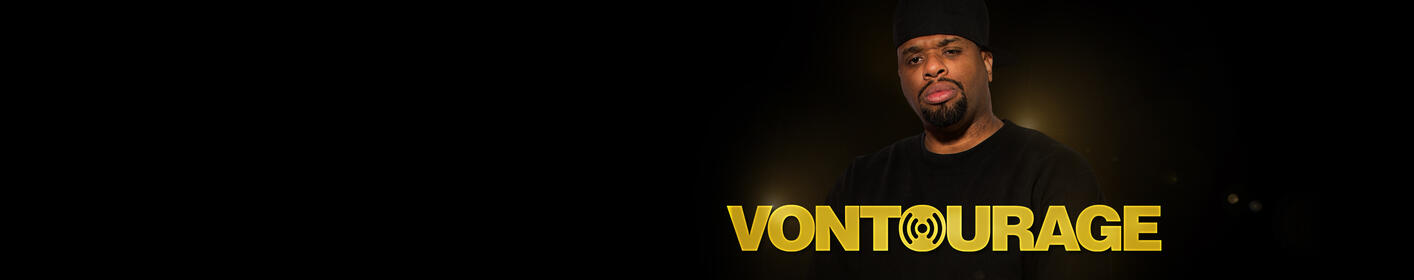 Listen to Vontourage - Big Von's new uncensored podcast!