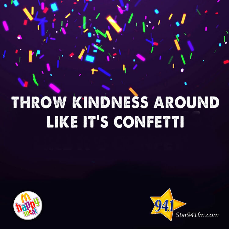 Throw kindess around like it's confetti.
