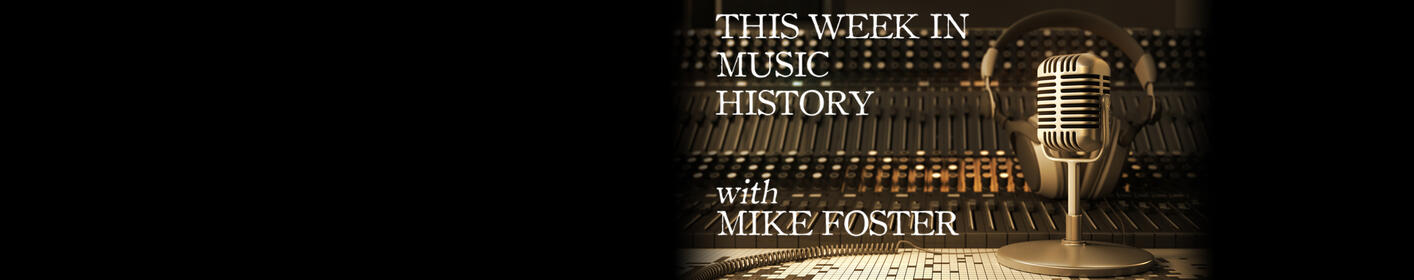This Week in Music History with Mike Foster