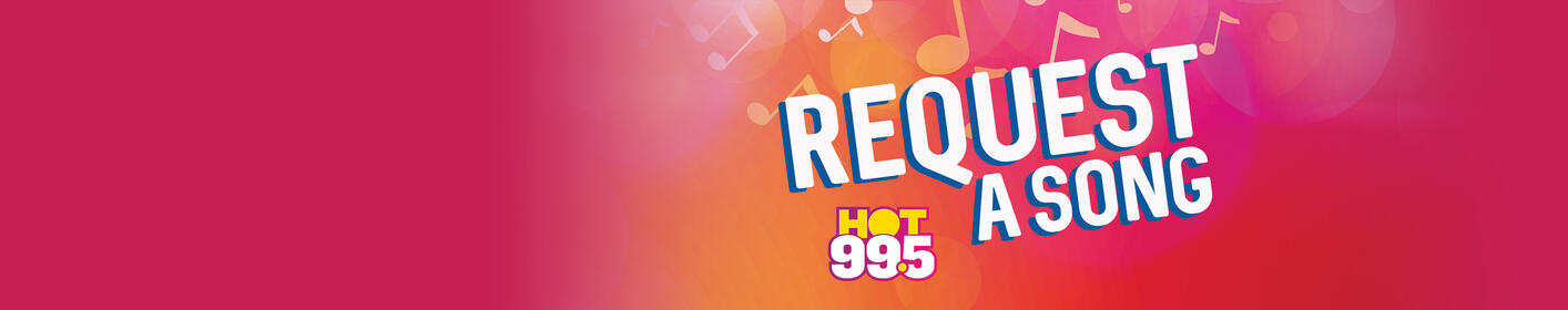 Request songs that you wanna hear on HOT 995!