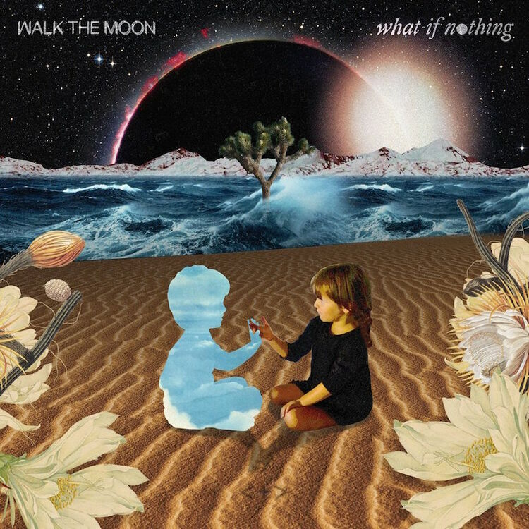 Walk The Moon - 'What If Nothing'