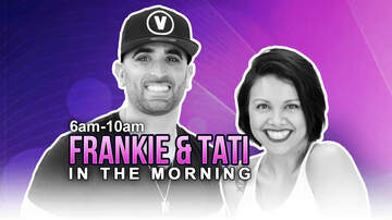 Frankie & Tati In The Morning - Today on Frankie & Tati In The Morning (4-8-19)