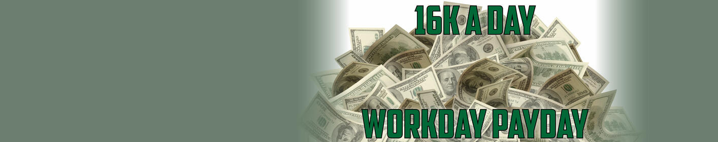 16k A Day - Workday Payday