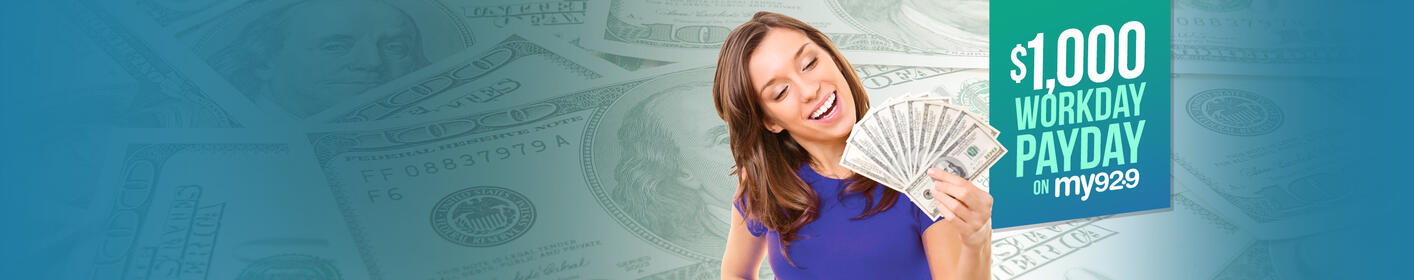 Listen to Win $1,000 Every Hour with the Workday Payday on My 92.9!