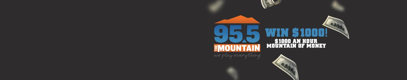 Win $1000 On 95.5 The Mountain EVERY HOUR! Listen To Win!