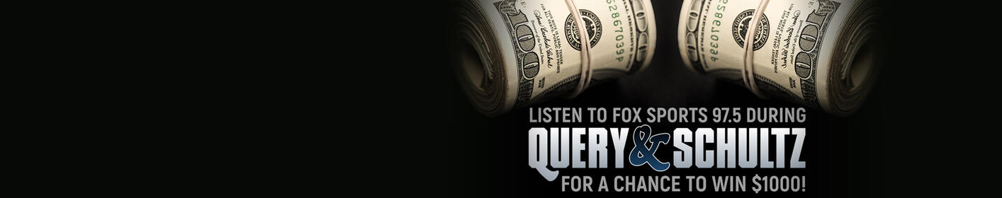 Listen To Win $1000 During Query & Schultz on Fox Sports 97.5