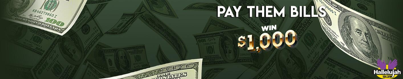 Pay Them Bills! Listen to win $1,000 every hour!