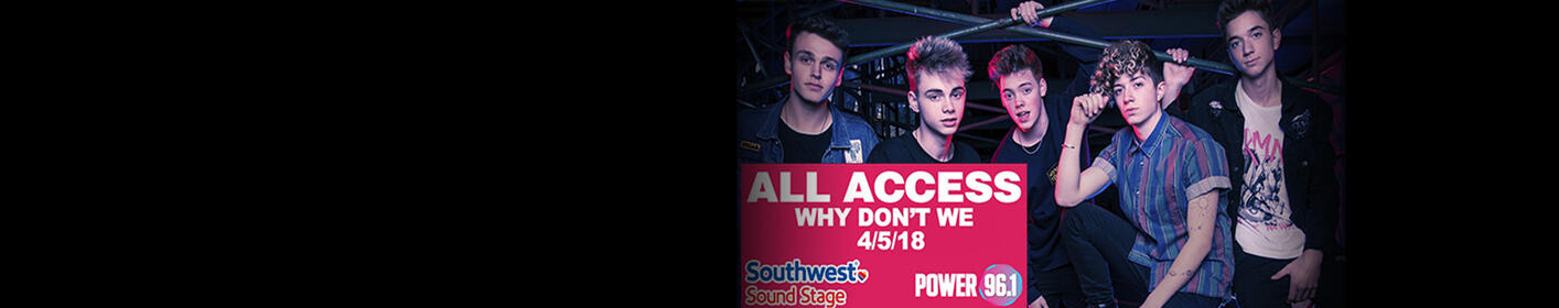 Win Access To See Why Don't We Live At 6PM, 10PM & 11PM On Power 96.1's Southwest Sound Stage!