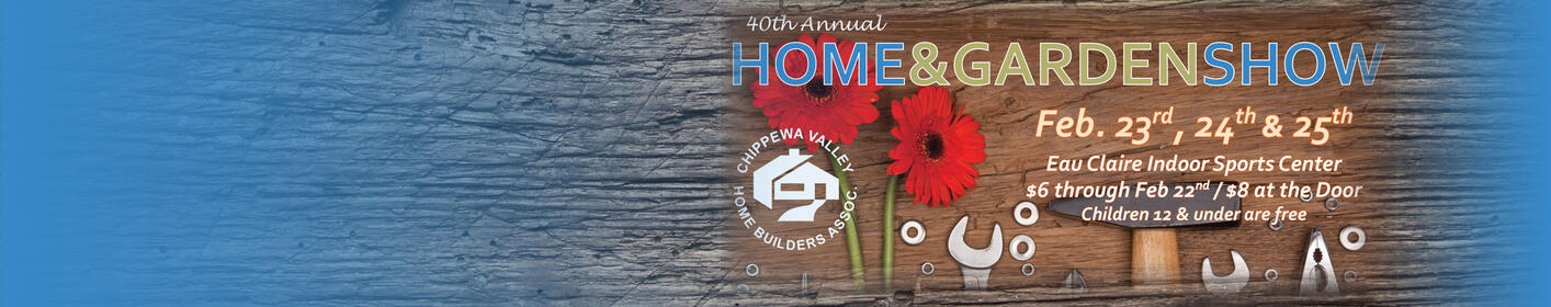 Chippewa Valley Home Builders Association Home and Garden Show