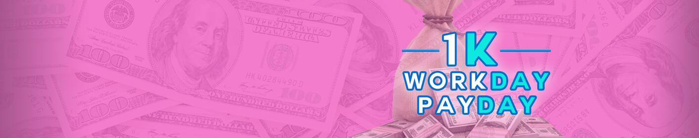 WORKDAY PAYDAY! 16 TIMES A DAY WE ARE GIVING AWAY $1000