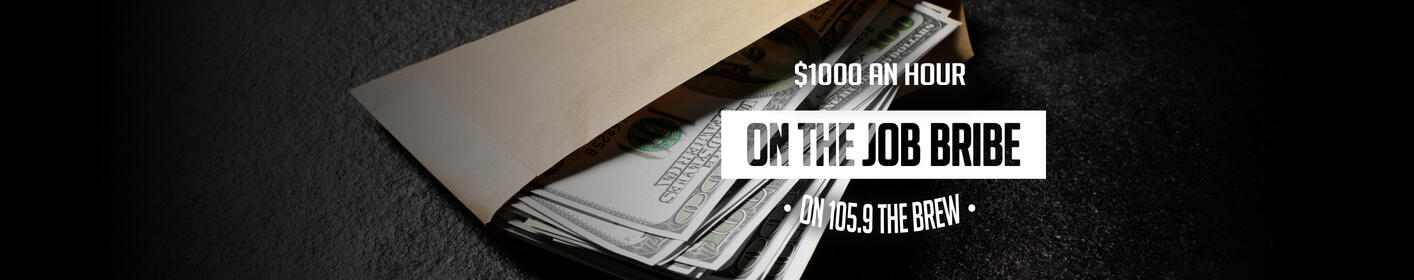 We're bribing you to listen to 105.9 The Brew.. $1000 could be yours