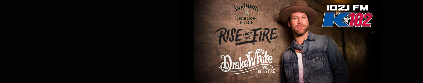 """JUST ANNOUNCED: K102 & Jack Daniel's Tennessee Fire Present """"Rise From The Fire"""" Starring Drake White"""
