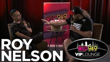 Wild 94.9 VIP Lounge - Roy 'Big Country' Nelson Talks MMA and How it Feels to Knock Out a Champ