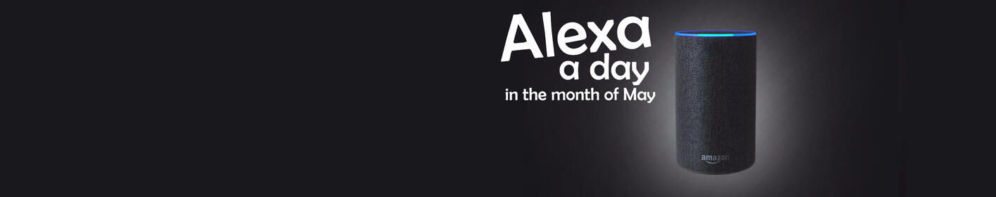 Alexa a Day in the Month of May!  Register to win here!