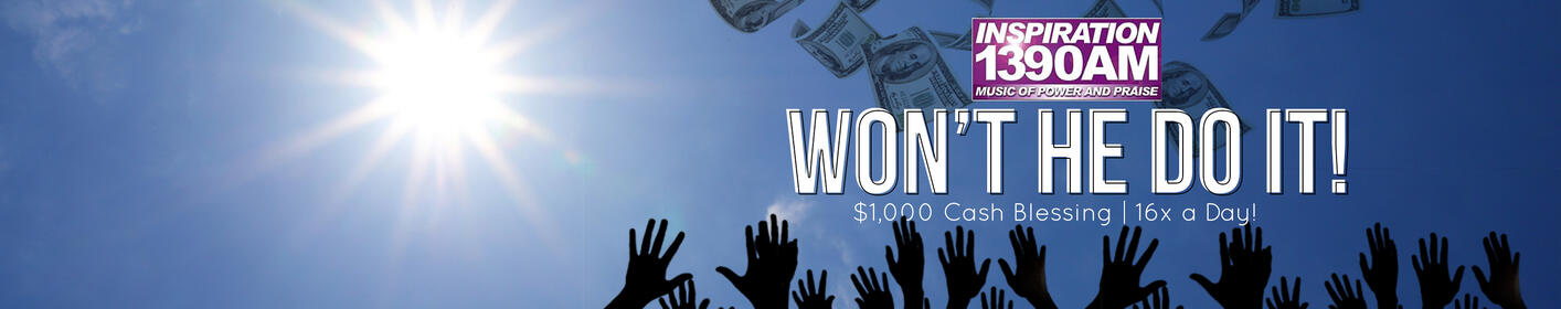 "It's time to work your faith and start claiming the ""Won't He Do It"" $1000 Cash Giveaway!"