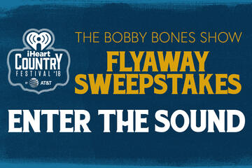The Bobby Bones Show wants to send you and a guest to the 2018 iHeartCountry Festival by AT&T!